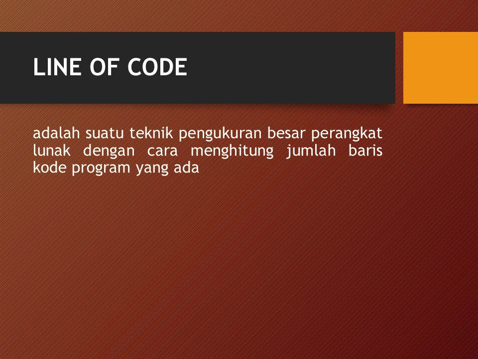 LINE OF CODE adalah suatu teknik pengukuran besar perangkat lunak dengan cara menghitung jumlah baris kode program yang ada.