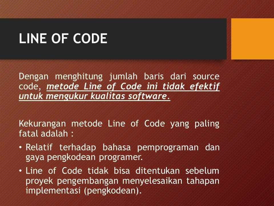 LINE OF CODE Dengan menghitung jumlah baris dari source code, metode Line of Code ini tidak efektif untuk mengukur kualitas software.