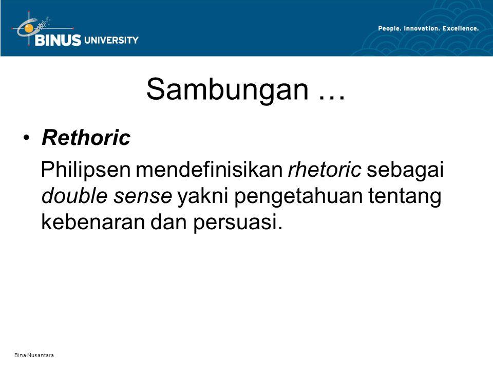 Sambungan … Rethoric. Philipsen mendefinisikan rhetoric sebagai double sense yakni pengetahuan tentang kebenaran dan persuasi.