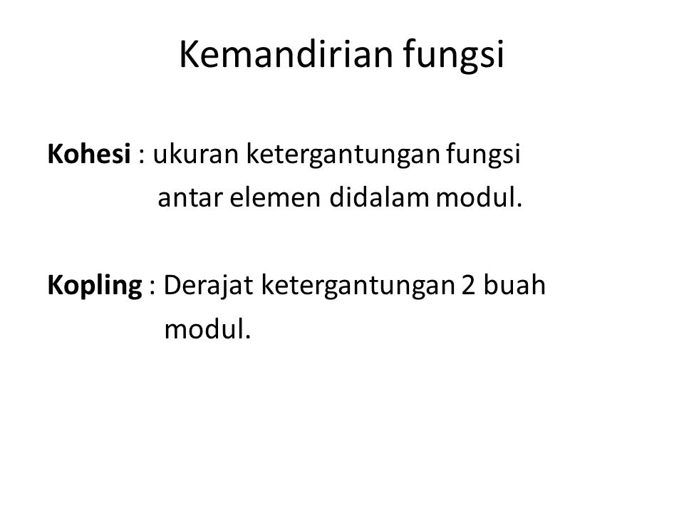 Kemandirian fungsi Kohesi : ukuran ketergantungan fungsi antar elemen didalam modul.