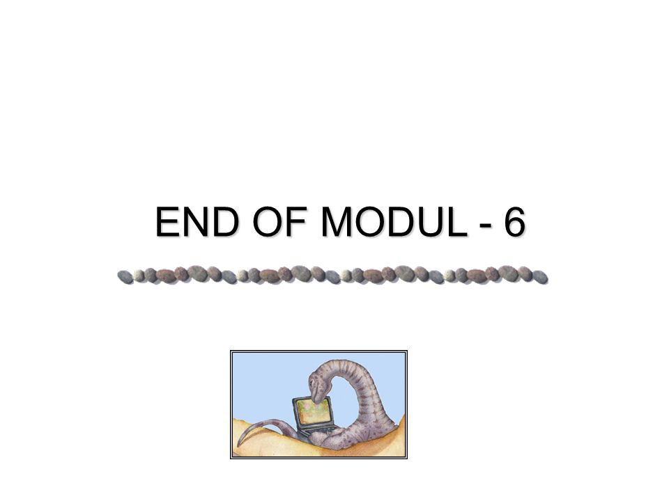 END OF MODUL - 6