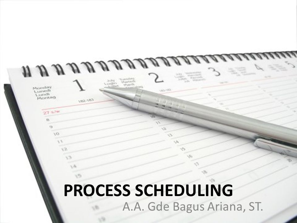 PROCESS SCHEDULING A.A. Gde Bagus Ariana, ST.