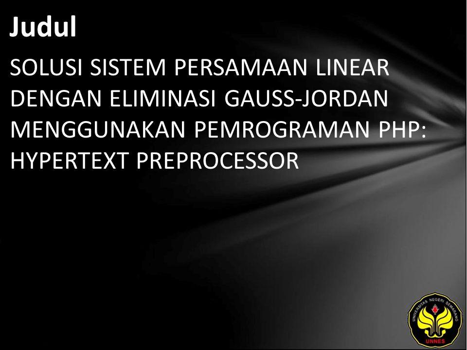 Judul SOLUSI SISTEM PERSAMAAN LINEAR DENGAN ELIMINASI GAUSS-JORDAN MENGGUNAKAN PEMROGRAMAN PHP: HYPERTEXT PREPROCESSOR.