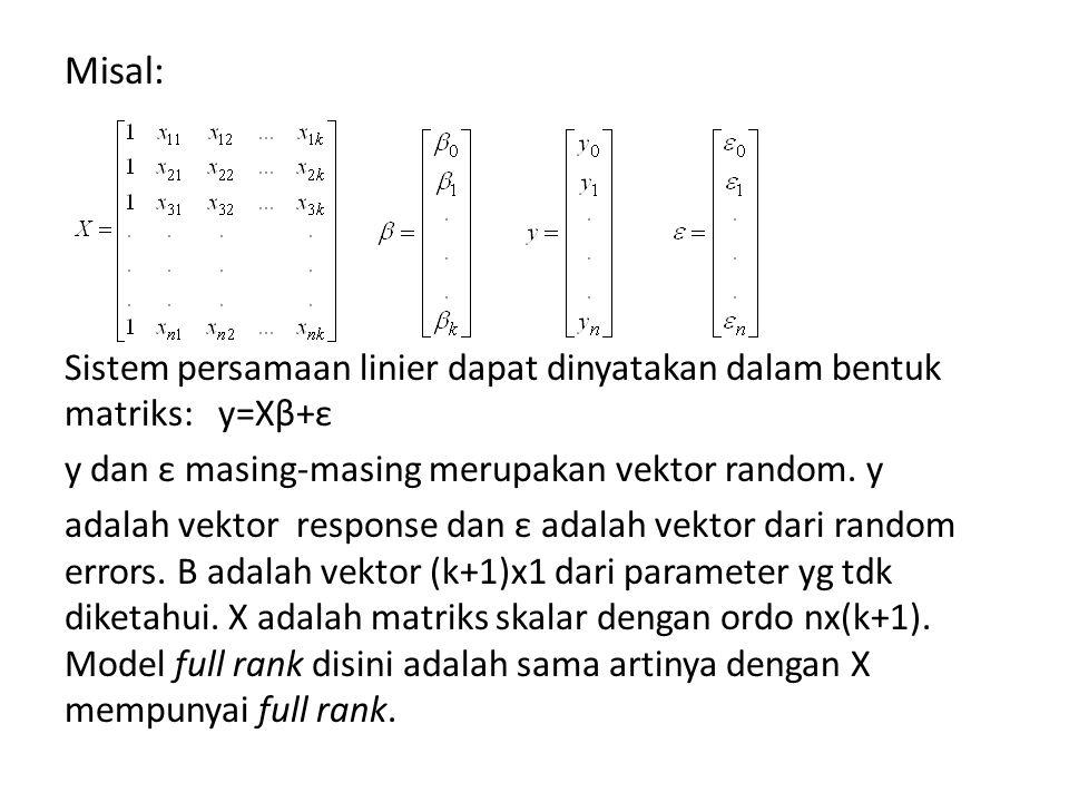 Misal: Sistem persamaan linier dapat dinyatakan dalam bentuk matriks: y=Xβ+ε. y dan ε masing-masing merupakan vektor random. y.