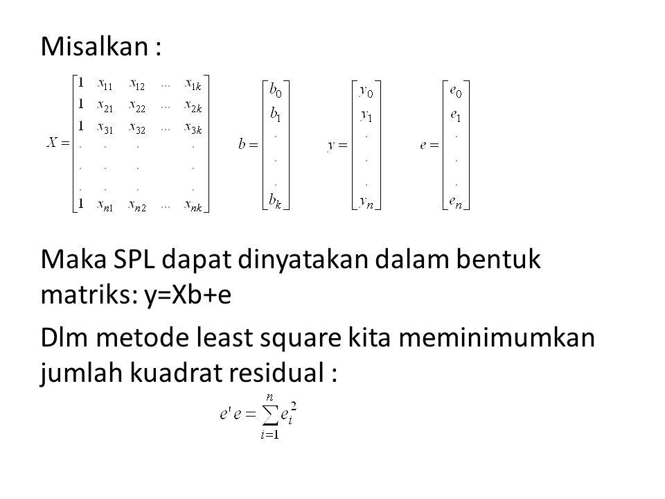 Misalkan : Maka SPL dapat dinyatakan dalam bentuk matriks: y=Xb+e.