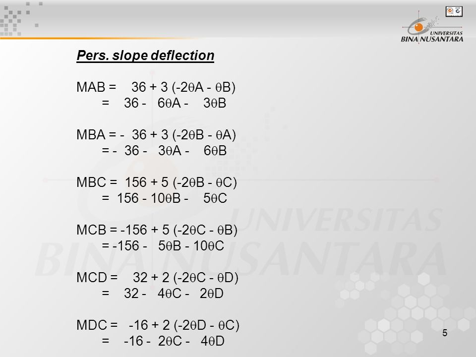 Pers. slope deflection MAB = 36 + 3 (-2A - B) = 36 - 6A - 3B. MBA = - 36 + 3 (-2B - A)