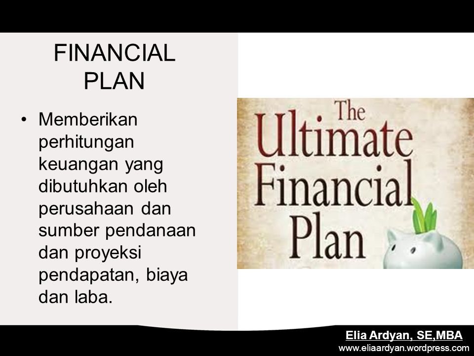FINANCIAL PLAN Memberikan perhitungan keuangan yang dibutuhkan oleh perusahaan dan sumber pendanaan dan proyeksi pendapatan, biaya dan laba.