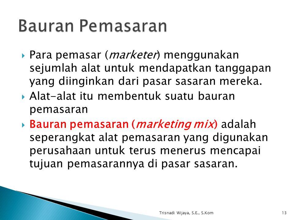 Bauran Pemasaran Para pemasar (marketer) menggunakan sejumlah alat untuk mendapatkan tanggapan yang diinginkan dari pasar sasaran mereka.