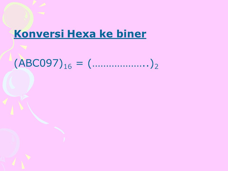Konversi Hexa ke biner (ABC097)16 = (………………..)2