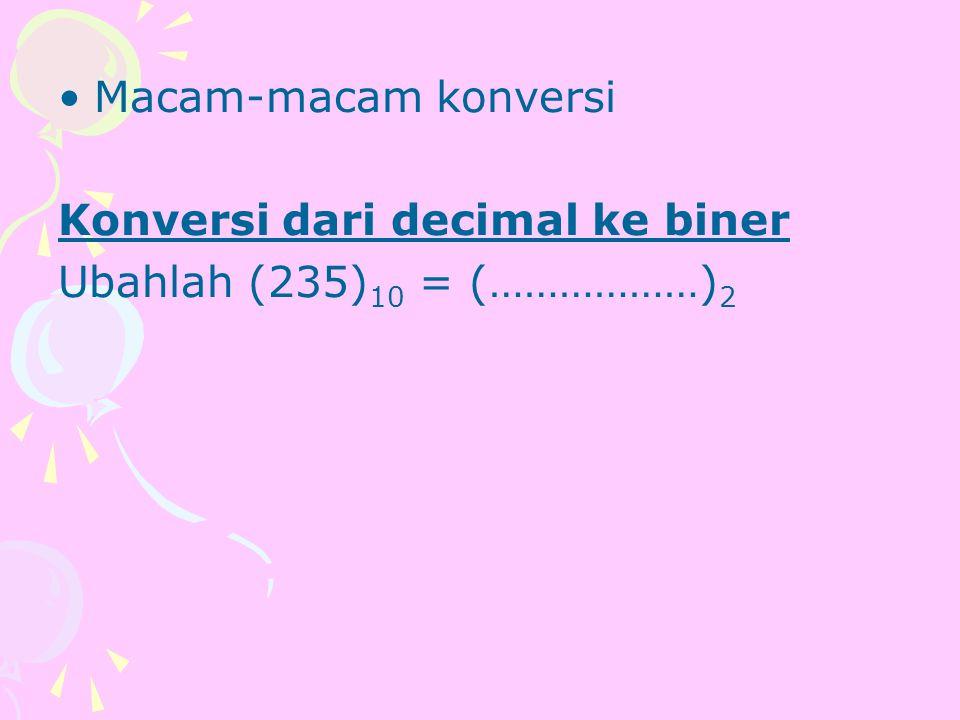 Macam-macam konversi Konversi dari decimal ke biner Ubahlah (235)10 = (………………)2