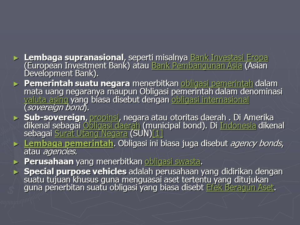 Lembaga supranasional, seperti misalnya Bank Investasi Eropa (European Investment Bank) atau Bank Pembangunan Asia (Asian Development Bank).