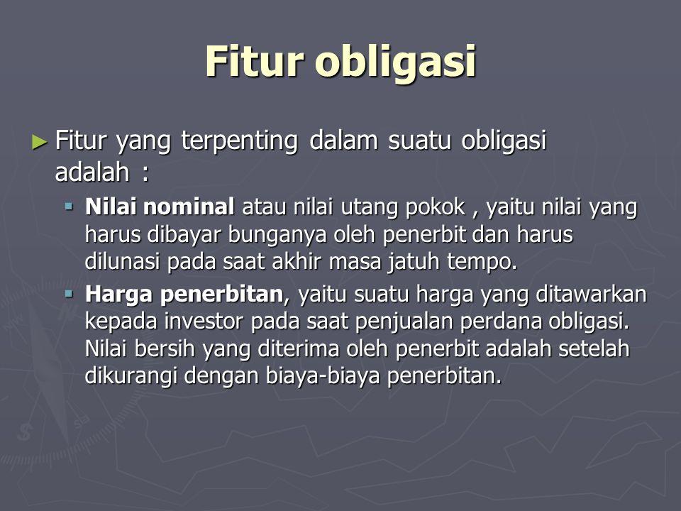 Fitur obligasi Fitur yang terpenting dalam suatu obligasi adalah :