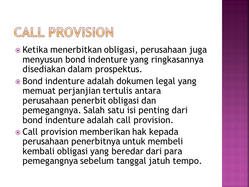 CALL PROVISION Ketika menerbitkan obligasi, perusahaan juga menyusun bond indenture yang ringkasannya disediakan dalam prospektus.