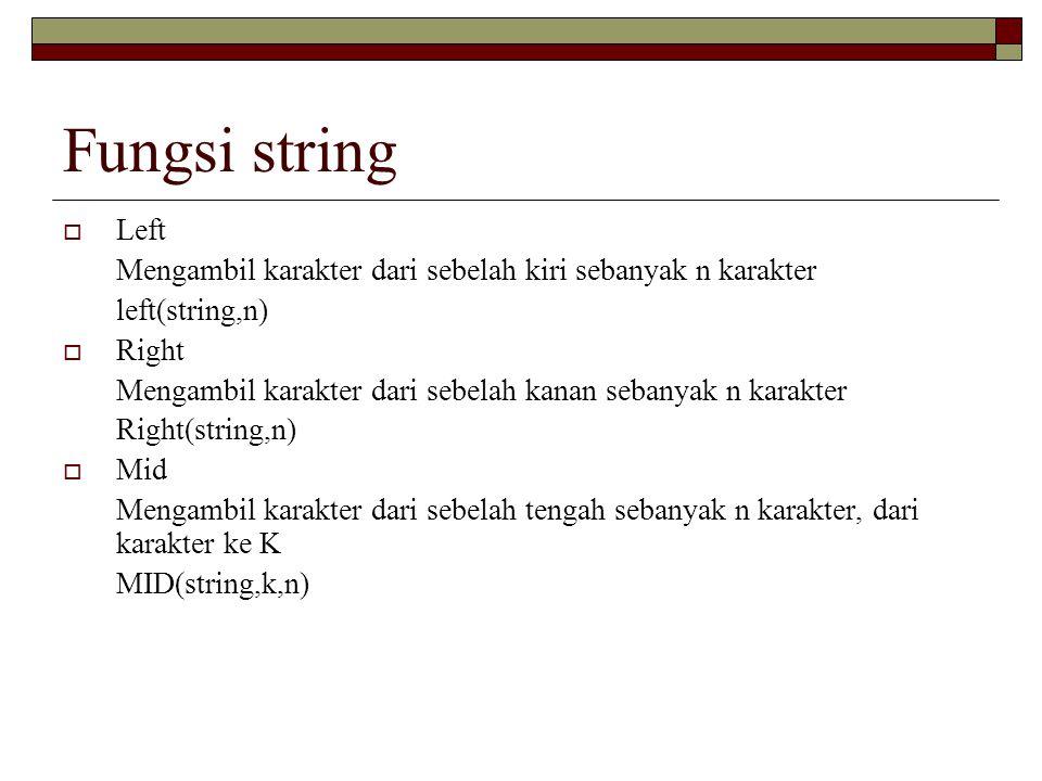 Fungsi string Left. Mengambil karakter dari sebelah kiri sebanyak n karakter. left(string,n) Right.