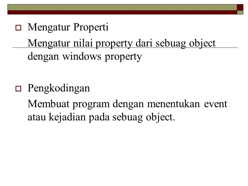 Mengatur Properti Mengatur nilai property dari sebuag object dengan windows property. Pengkodingan.