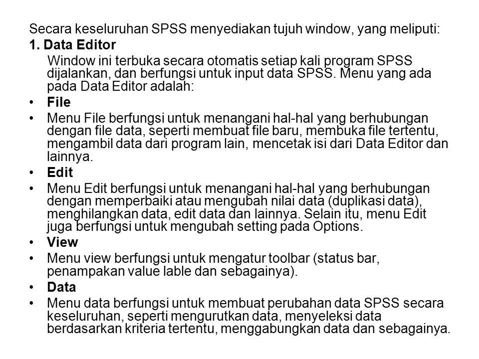 Secara keseluruhan SPSS menyediakan tujuh window, yang meliputi: