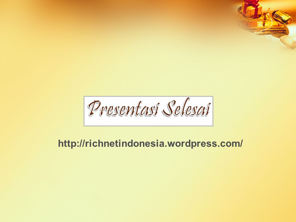 Presentasi Selesai http://richnetindonesia.wordpress.com/