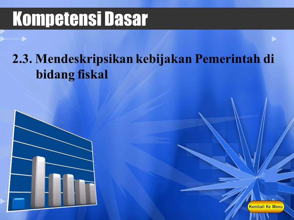 Kompetensi Dasar 2.3. Mendeskripsikan kebijakan Pemerintah di bidang fiskal Kembali Ke Menu