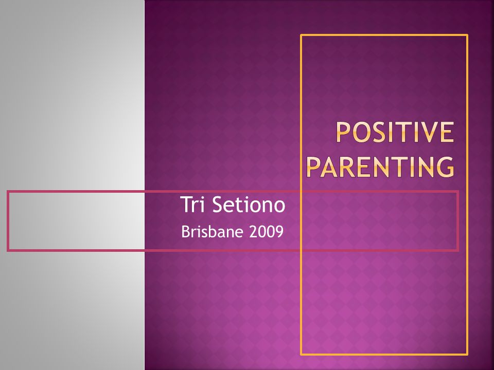 Positive parenting Tri Setiono Brisbane 2009
