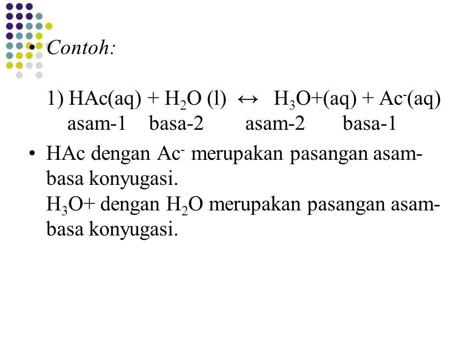 Contoh: 1) HAc(aq) + H2O (l) ↔ H3O+(aq) + Ac-(aq) asam-1 basa-2 asam-2 basa-1