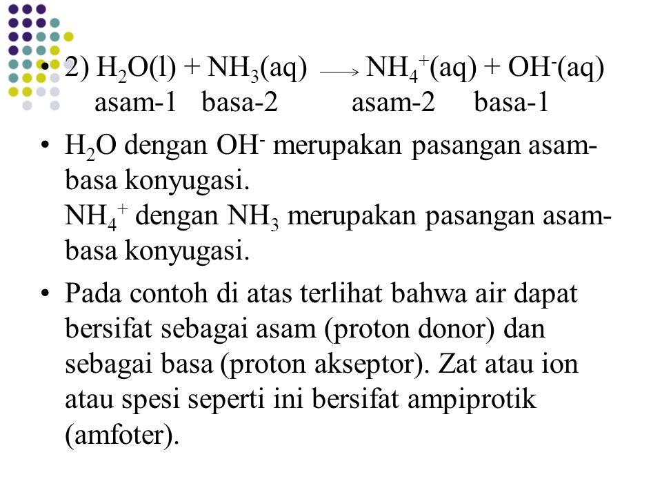 2) H2O(l) + NH3(aq) NH4+(aq) + OH-(aq) asam-1 basa-2 asam-2 basa-1