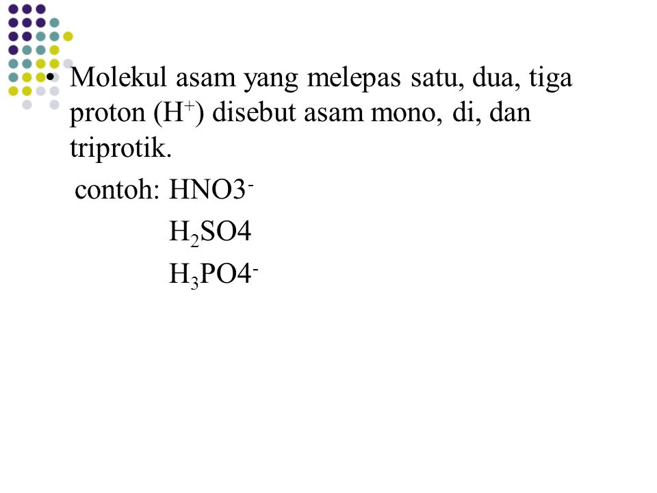 Molekul asam yang melepas satu, dua, tiga proton (H+) disebut asam mono, di, dan triprotik.