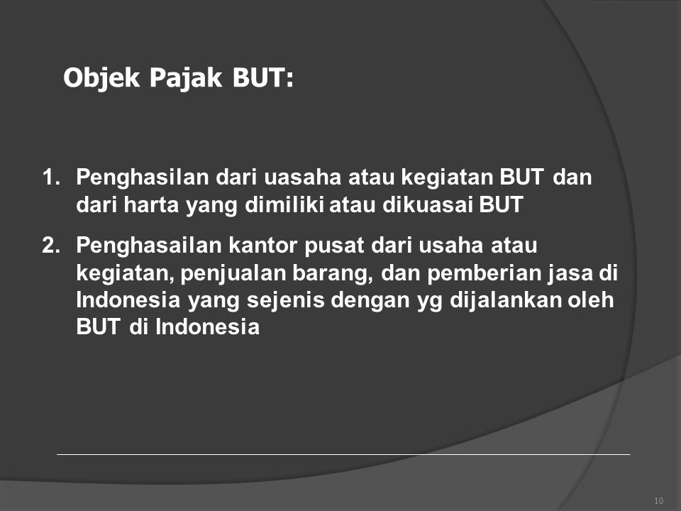 Objek Pajak BUT: Penghasilan dari uasaha atau kegiatan BUT dan dari harta yang dimiliki atau dikuasai BUT.