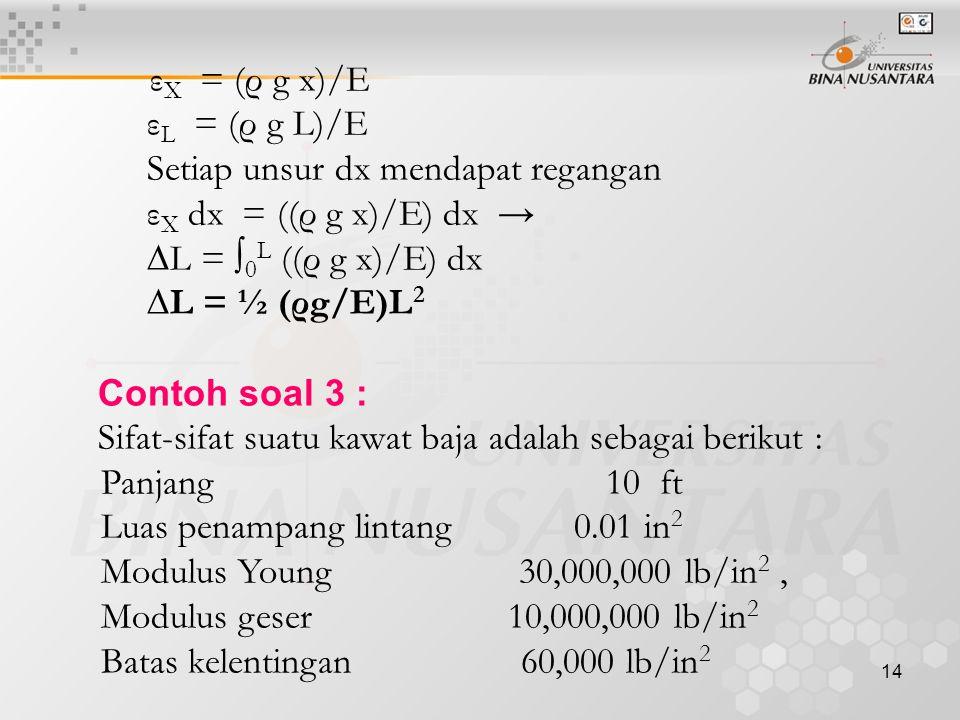εX = (ρ g x)/E εL = (ρ g L)/E. Setiap unsur dx mendapat regangan. εX dx = ((ρ g x)/E) dx → ∆L = ∫0L ((ρ g x)/E) dx.