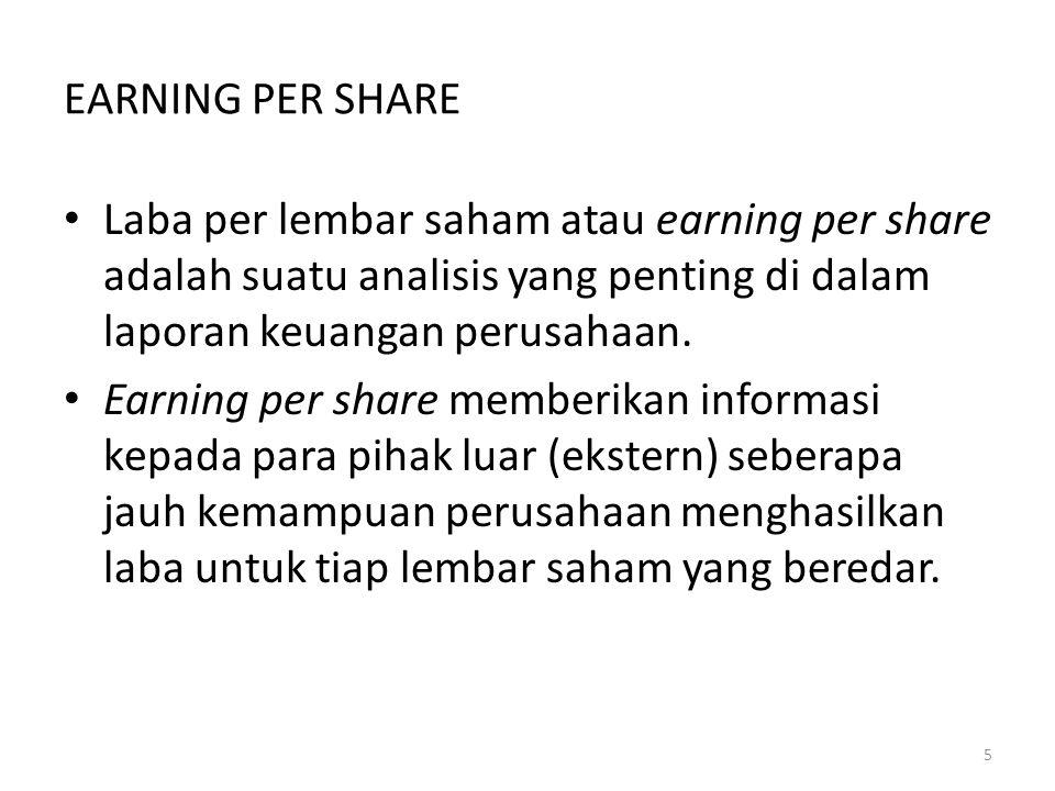 EARNING PER SHARE Laba per lembar saham atau earning per share adalah suatu analisis yang penting di dalam laporan keuangan perusahaan.