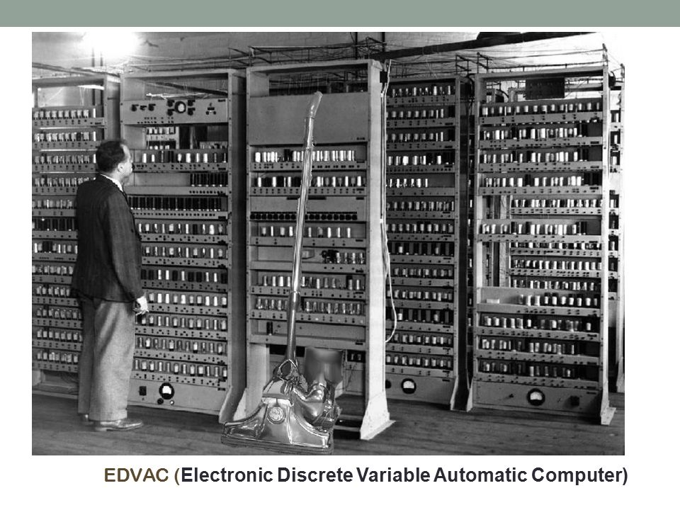 EDVAC (Electronic Discrete Variable Automatic Computer)