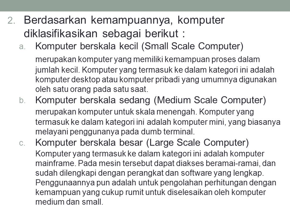 Berdasarkan kemampuannya, komputer diklasifikasikan sebagai berikut :