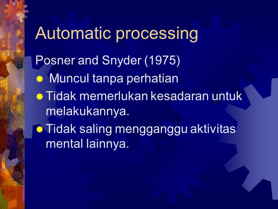 Automatic processing Posner and Snyder (1975) Muncul tanpa perhatian