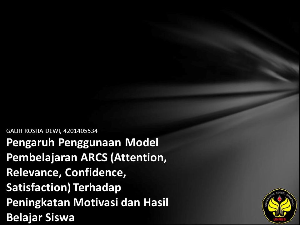 GALIH ROSITA DEWI, 4201405534 Pengaruh Penggunaan Model Pembelajaran ARCS (Attention, Relevance, Confidence, Satisfaction) Terhadap Peningkatan Motivasi dan Hasil Belajar Siswa