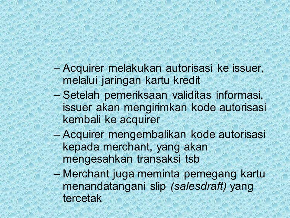 Acquirer melakukan autorisasi ke issuer, melalui jaringan kartu kredit