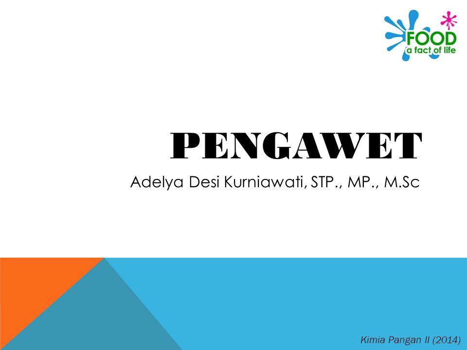 PENGAWET Adelya Desi Kurniawati, STP., MP., M.Sc