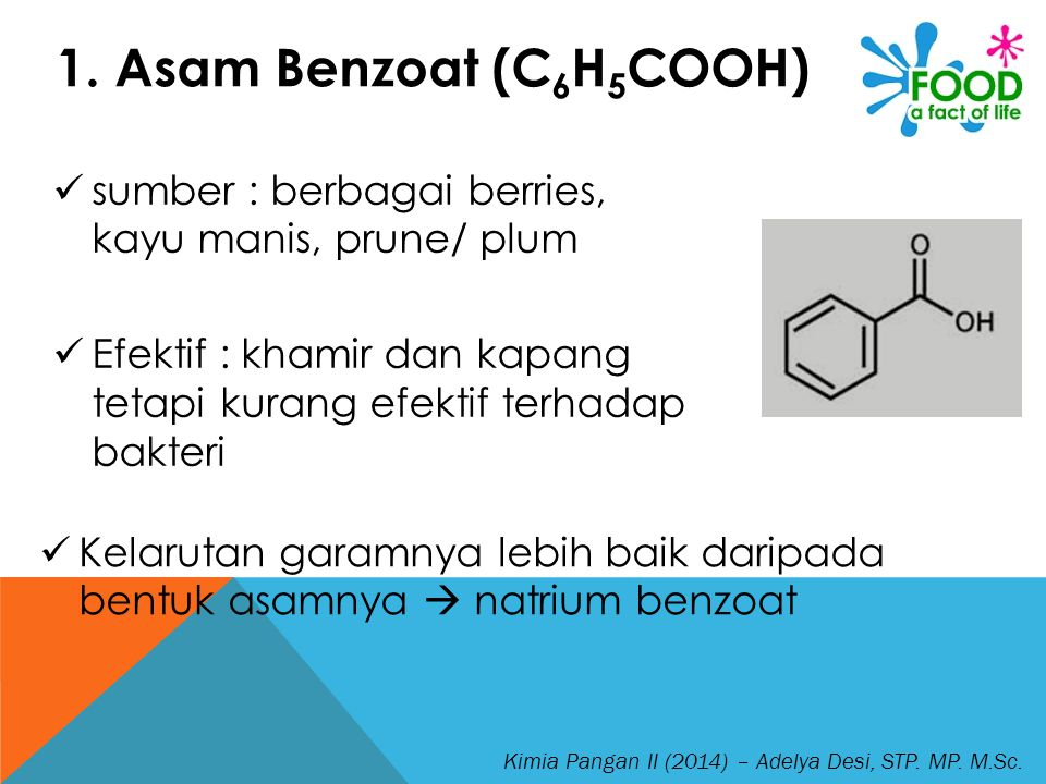 1. Asam Benzoat (C6H5COOH) sumber : berbagai berries, kayu manis, prune/ plum. Efektif : khamir dan kapang tetapi kurang efektif terhadap bakteri.