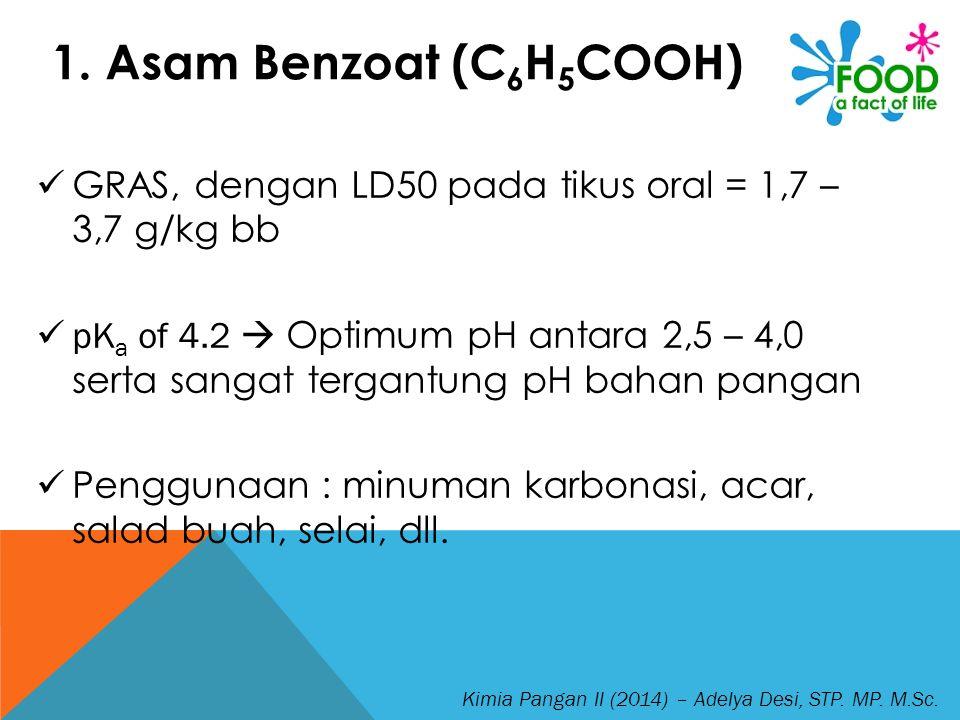 1. Asam Benzoat (C6H5COOH) GRAS, dengan LD50 pada tikus oral = 1,7 – 3,7 g/kg bb.