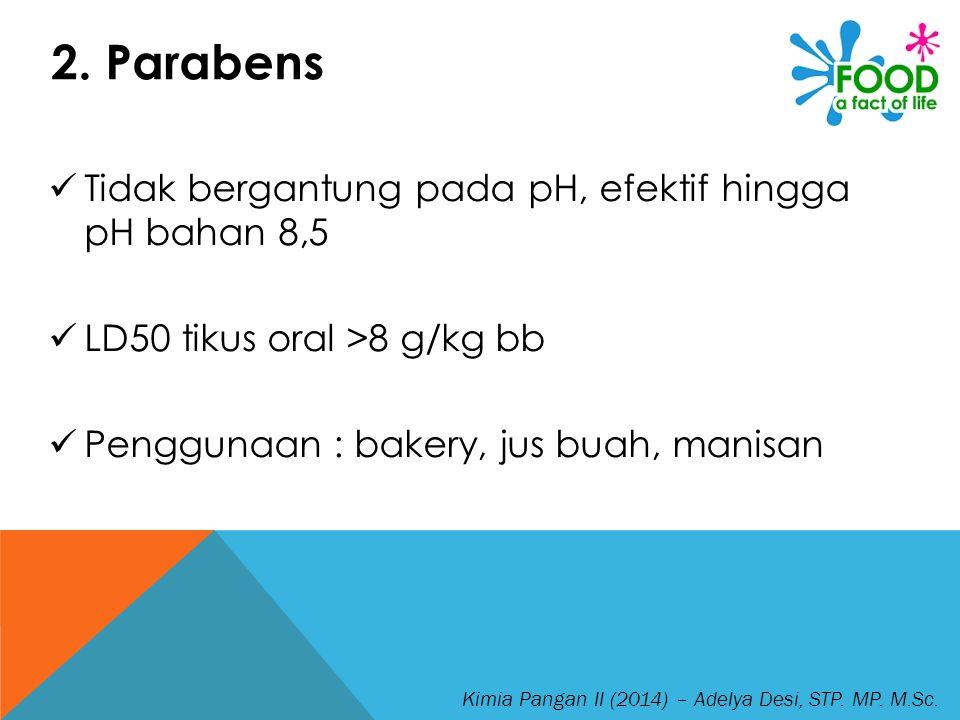 2. Parabens Tidak bergantung pada pH, efektif hingga pH bahan 8,5