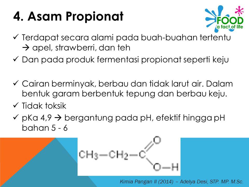 4. Asam Propionat Terdapat secara alami pada buah-buahan tertentu  apel, strawberri, dan teh. Dan pada produk fermentasi propionat seperti keju.