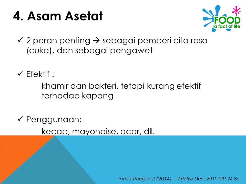 4. Asam Asetat 2 peran penting  sebagai pemberi cita rasa (cuka), dan sebagai pengawet. Efektif :