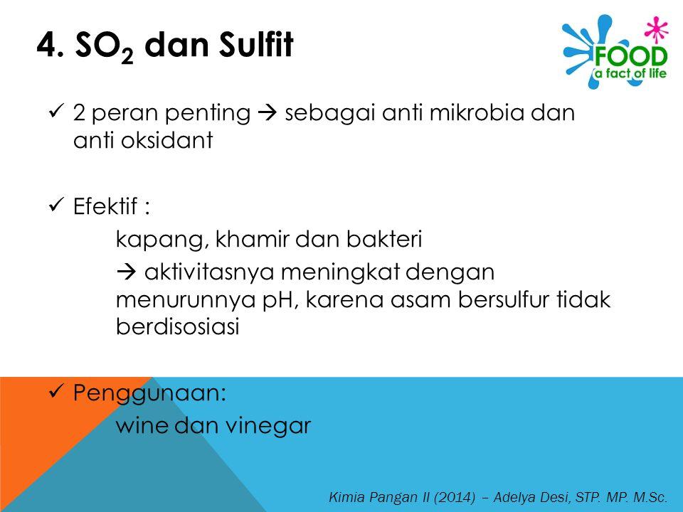 4. SO2 dan Sulfit 2 peran penting  sebagai anti mikrobia dan anti oksidant. Efektif : kapang, khamir dan bakteri.