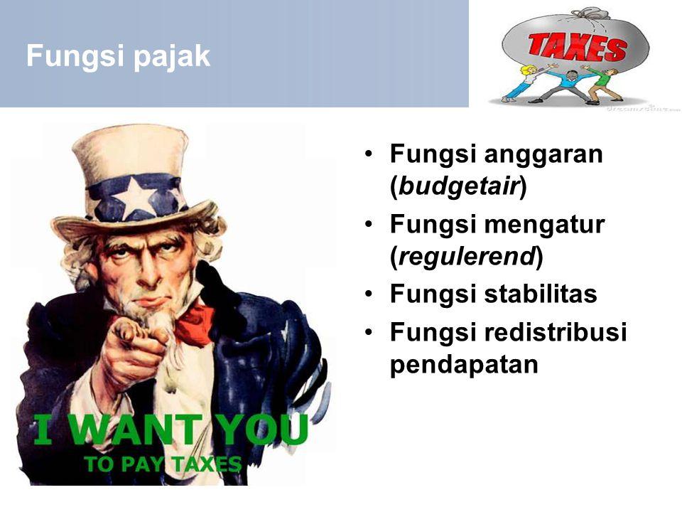 Fungsi pajak Fungsi anggaran (budgetair) Fungsi mengatur (regulerend)