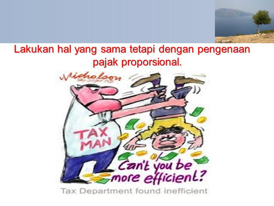 Lakukan hal yang sama tetapi dengan pengenaan pajak proporsional.