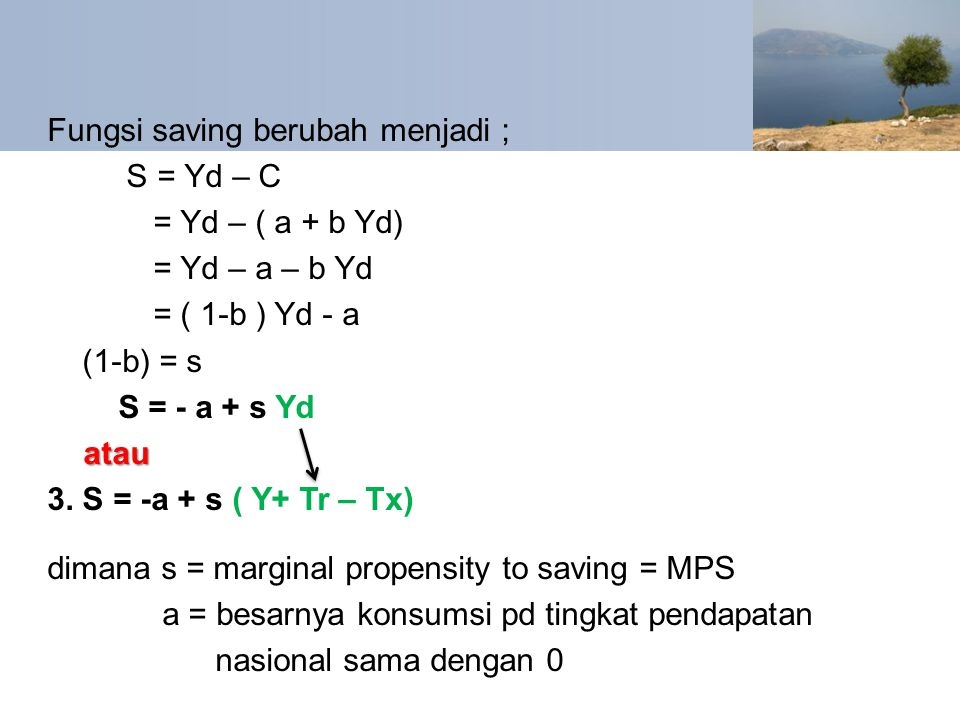 Fungsi saving berubah menjadi ; S = Yd – C = Yd – ( a + b Yd)