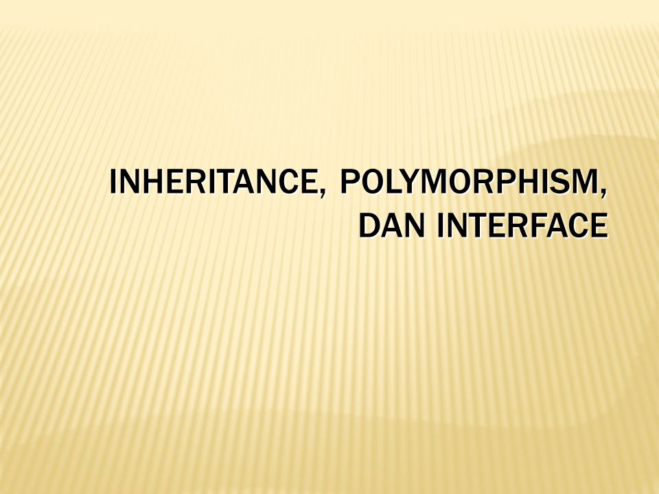 Inheritance, polymorphism, dan interface