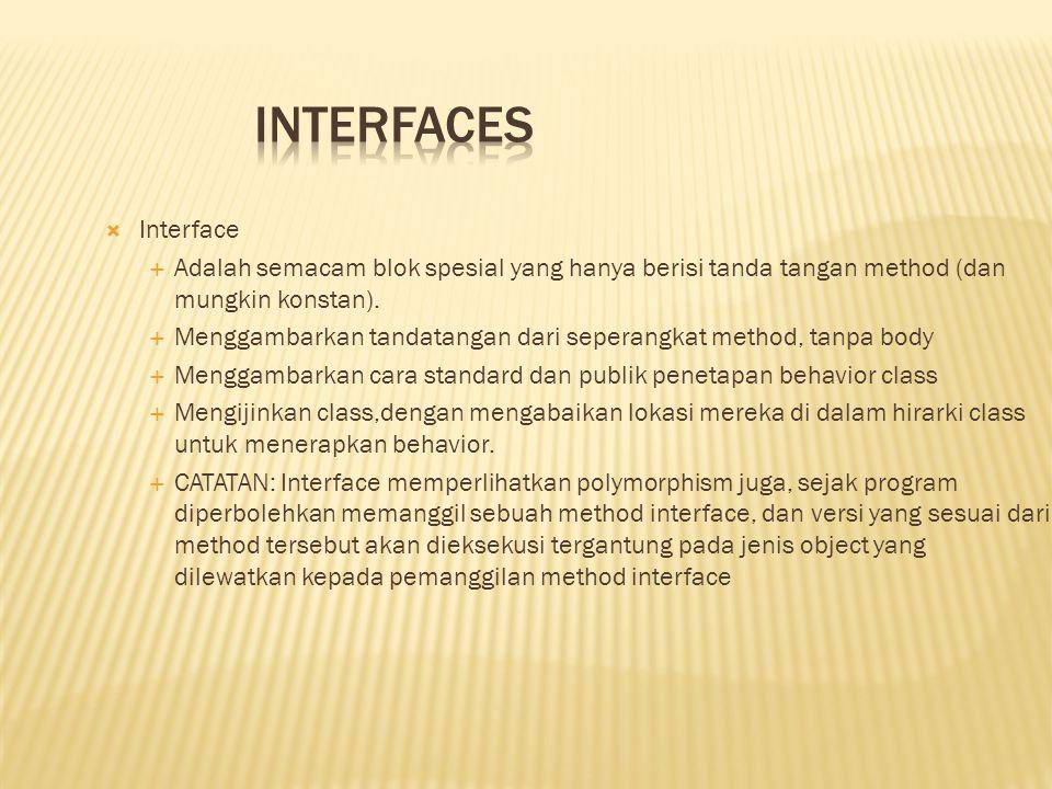 Interfaces Interface. Adalah semacam blok spesial yang hanya berisi tanda tangan method (dan mungkin konstan).