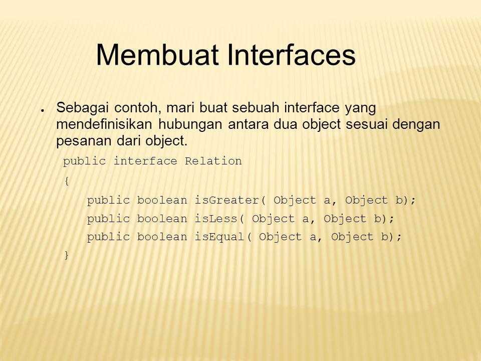 Membuat Interfaces Sebagai contoh, mari buat sebuah interface yang mendefinisikan hubungan antara dua object sesuai dengan pesanan dari object.