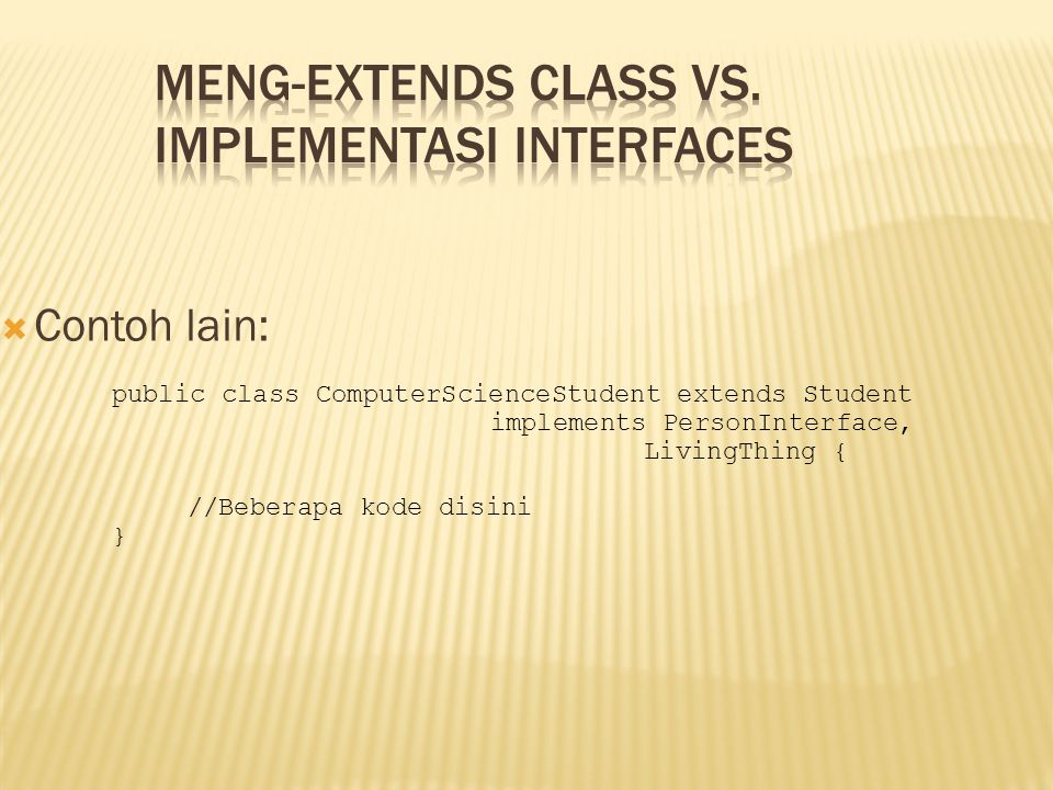 Meng-extends Class vs. Implementasi Interfaces