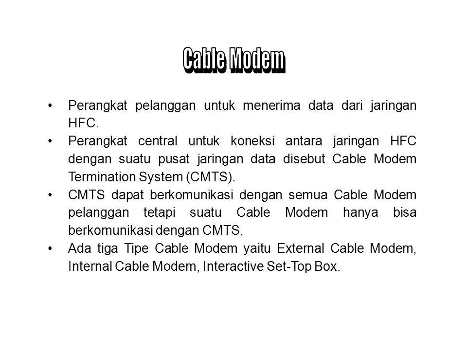 Cable Modem Perangkat pelanggan untuk menerima data dari jaringan HFC.