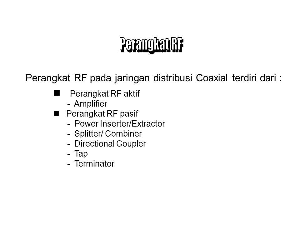 Perangkat RF Perangkat RF pada jaringan distribusi Coaxial terdiri dari : Perangkat RF aktif. - Amplifier.